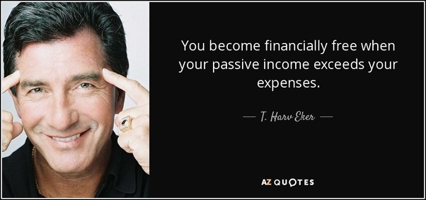 You become financially free when your passive income exceeds your expenses
