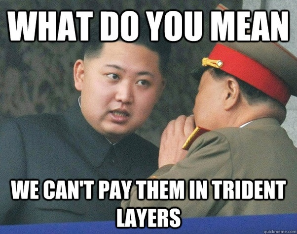 What do you mean we can't pay them in trident layers?