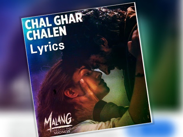 What Are The Lyrics Of The Song Chal Ghar Chalen By Arijit Singh Quora
