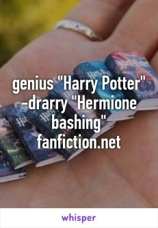 Are there any fan fictions which bash Hermione as badly as
