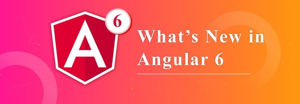 What are the features of Angular 6? - Quora