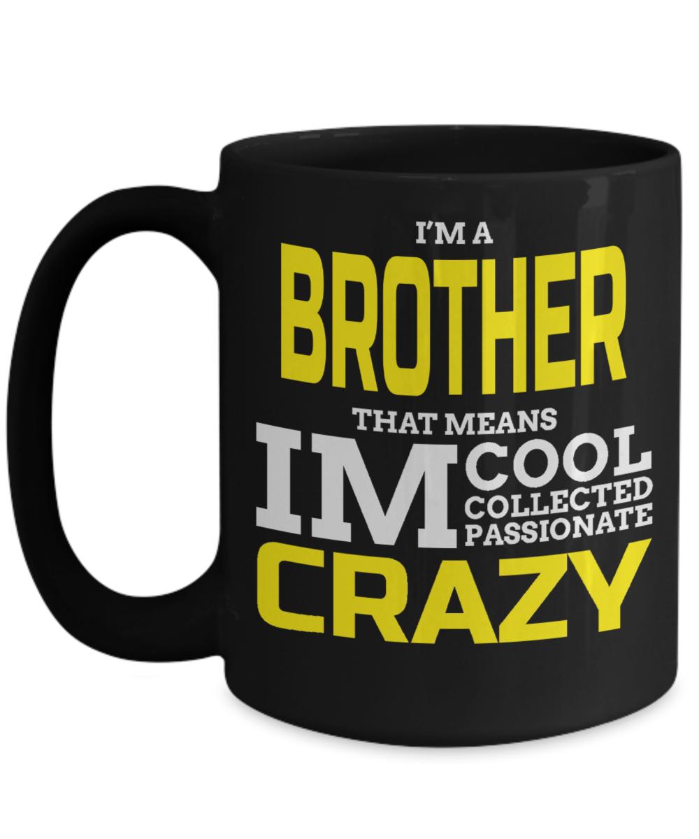 I Am A Brother That Means Cool Collective Passionate Crazy