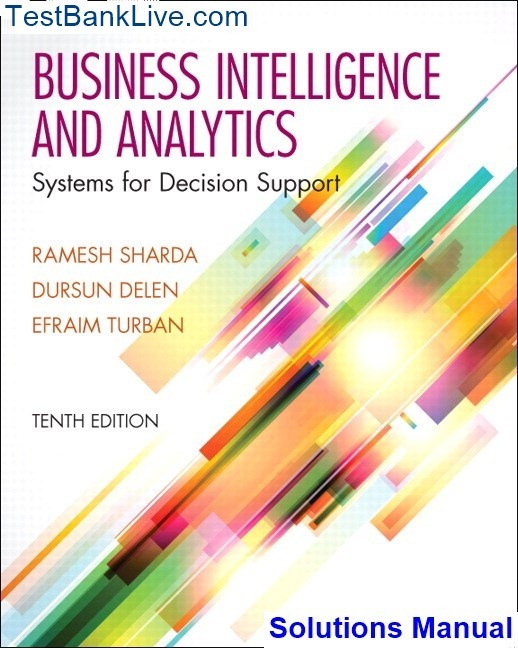 Where Can I Download Solution Manual For Business Intelligence And Analytics Systems For Decision Support 10th Edition By Sharda Delen And Turban Quora