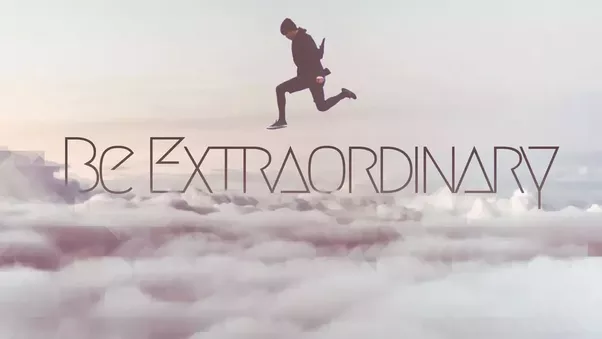 become extraodinary