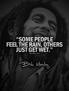 Image result for some people feel the rain others just get wet