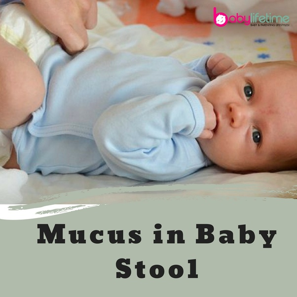 What are reasons for mucus in infant stool? - Quora