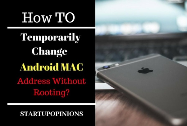 How to change my Android (non-rooted) Mac address - Quora