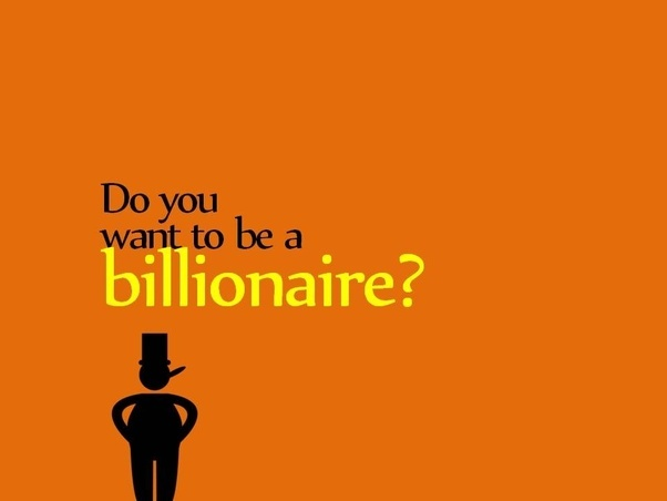 Do You Want To Be A Billionaire