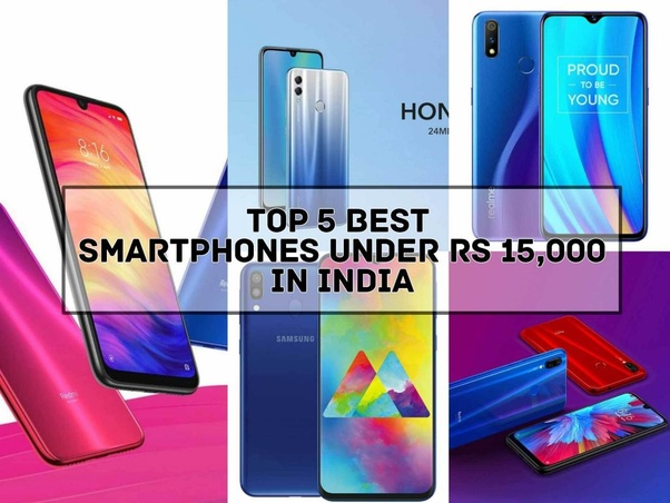 What are the best mobile phones under ₹15,000 in 2019? - Quora
