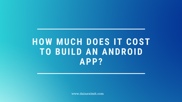 How much does it cost to build an Android app? - Quora