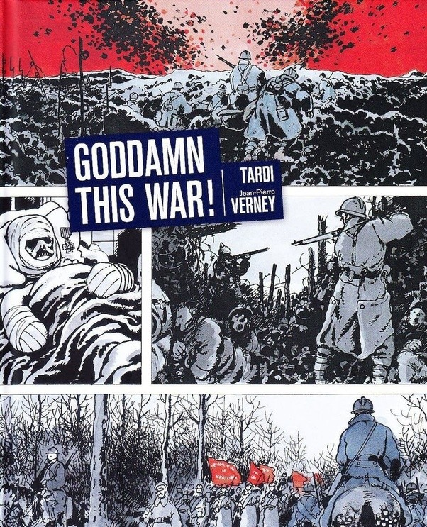 What are some good world war 1 comicsgraphic novels quora i like the graphic novel goddamn this war by jacques tardi sciox Gallery