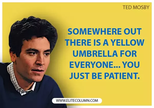 What Are Some Famous Ted Mosby Quotes?  Quora. God Quotes In Bible. Strong Dancer Quotes. Song Quotes To Put On Instagram. Instagram Quotes List. Alice In Wonderland Quotes Porpoise. Deep Quotes For Guys. Short Quotes About Strength Tumblr. Disney Quotes Mickey