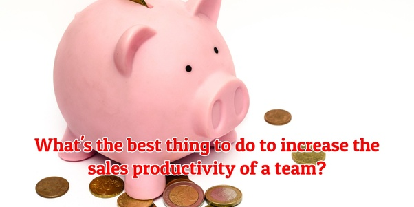Quelle est la meilleure chose à faire pour augmenter la productivité des ventes d'une équipe?