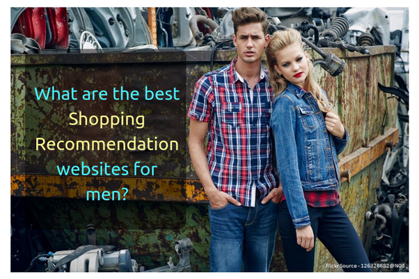What Are The Best Shopping Recommendation Websites For Men Quora