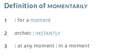 """What does """"momentarily"""" really mean? I insist it means """"for"""