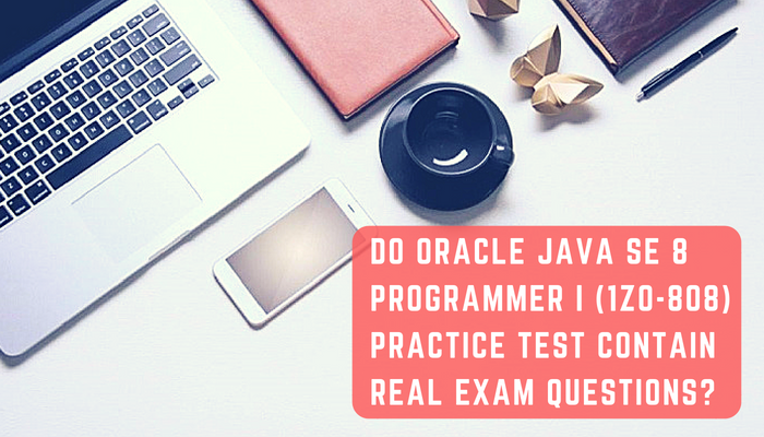 Do Oracle 1z0-808 practice test contain real exam questions