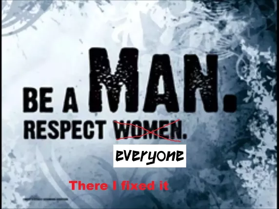 Why should I respect women? Why should I respect a person