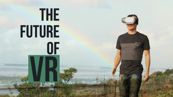0e0fbc8aa89 How about the ways in which Virtual Reality will change the world