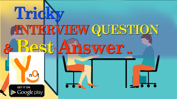 TRICKY INTERVIEW QUESTION U0026 BEST ANSWER .