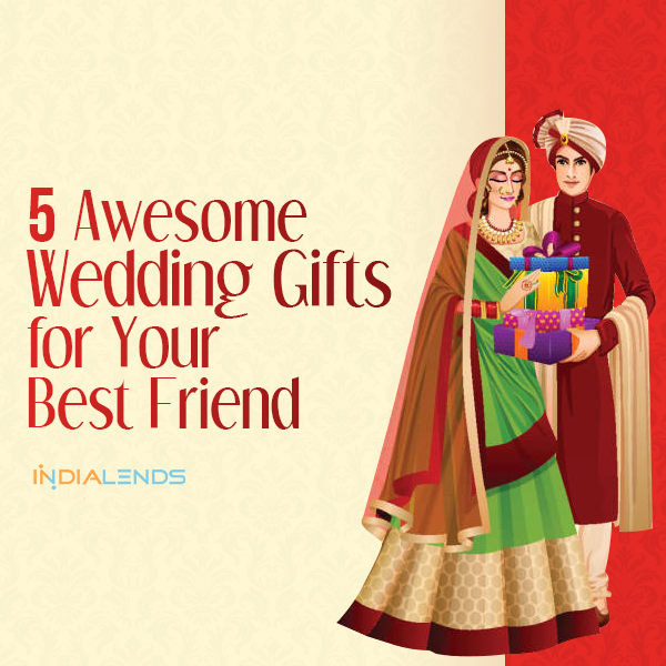 5 Awesome Wedding Gifts For Your Best Friend Indialends Quora