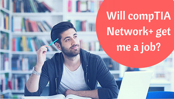 will comptia network+ get me a job? - quora