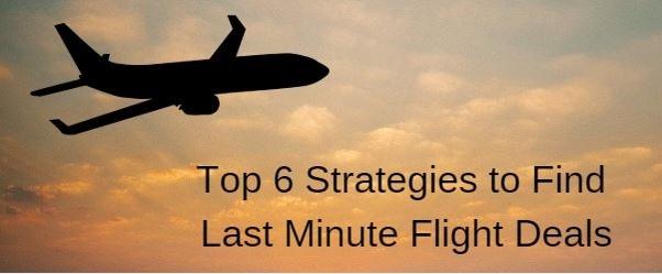 Top 6 Strategies To Find Last Minute Flight Deals Flights Reservations Tips