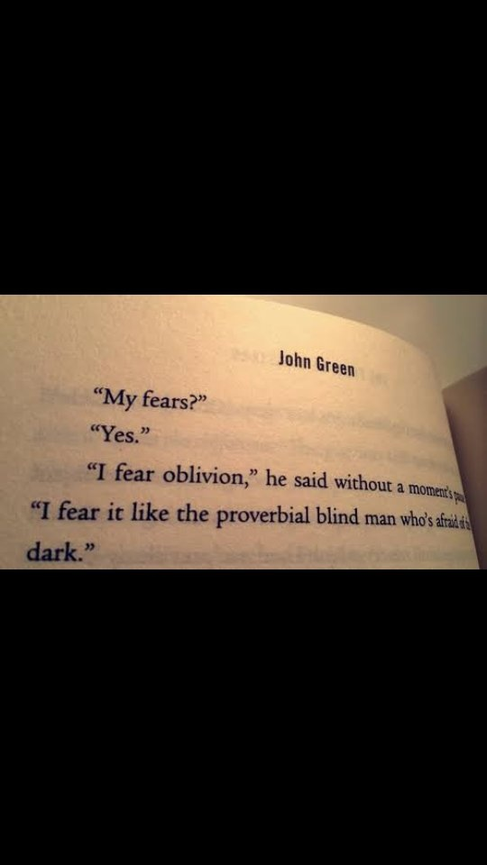 When I Think Of Fear, This Beautiful Excerpt From U0027The Fault In Our Starsu0027  Reverberates In My Mindu2026. John Green Mentions One Of The Greatest Fears And  Then ...