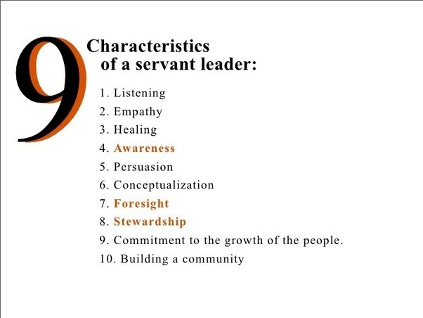 qualities of servant leadership Servant leadership is heavily influenced by the christian faith all christians are called to be servants, even when you are called to be a leader in order to be a leader, you had to be a good and obedient servant in order for god to call you higher in ministry.