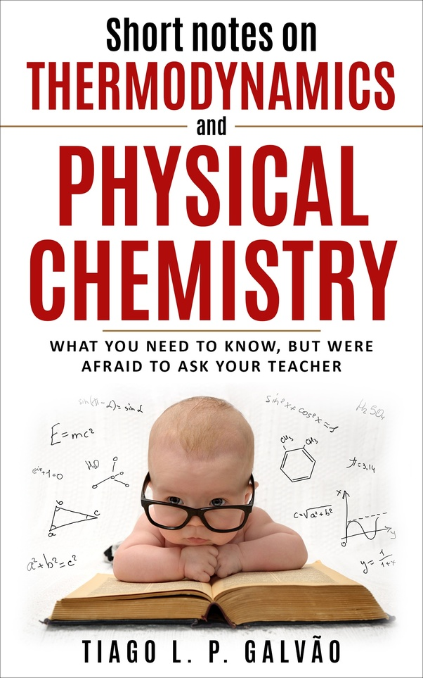 What are the best physical chemistry textbooks quora thermodynamics is not an easy subject to grasp at least not for me ive a book with short notes that always helps me a lot and you can find it on amazon fandeluxe Choice Image