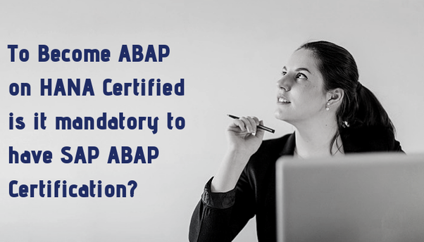 I want to do certification in ABAP on HANA  Is it mandatory to be