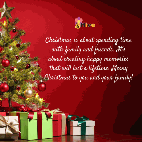 Christmas Is About Spending Time With Family And Friends Its Creating Happy Memories That Will Last A Lifetime Merry To You Your