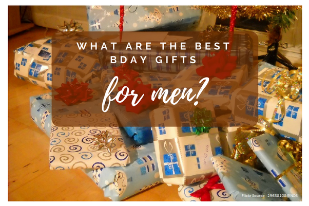 What Are The Best Bday Gifts For Men