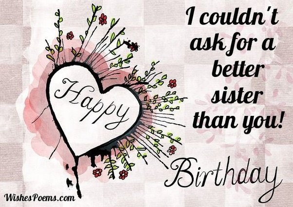 What is the best way to surprise my sister on her birthday quora rain or shine through good times and bad i can always count on you youre my best friend my sister and my sidekick happy birthday and i love you m4hsunfo