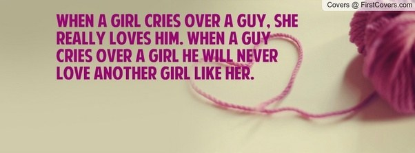 Do boys cry for their lost love? If a boy cries for a girl, what ...