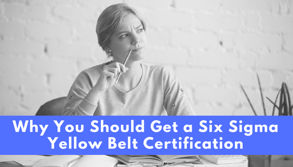 is the six sigma yellow belt certification worth it? - quora