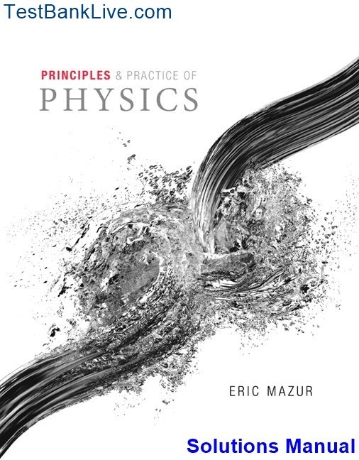 Principles and practice of physics 1st edition by eric mazur.