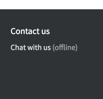 Contact Us Will Open A Page To Fill Out The Request For Support. Chat With  Us, When Online Will Open A Window For Online Chat.