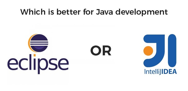 Which is better for Java development: Eclipse or IntelliJ IDEA? - Quora