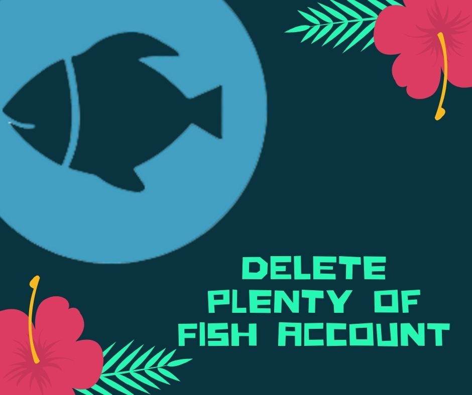 How do you delete a plenty of fish account