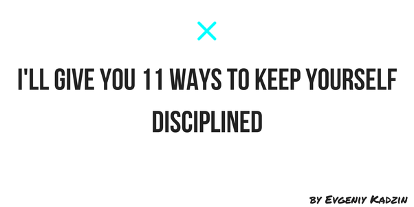 how to keep yourself disciplined quora