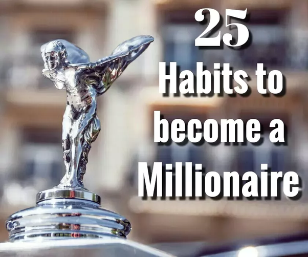 Image result for Habits You Must Develop In Order To Become a Millionaire