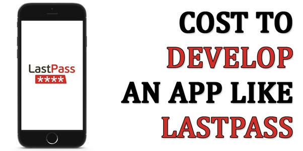 How much does it cost to make an app like LastPass? - Quora