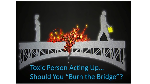 "main qimg f0aa32bf86e7c0558014d0c9d83bea0e - Does the saying ""never burn bridges"" apply to toxic relationships?"