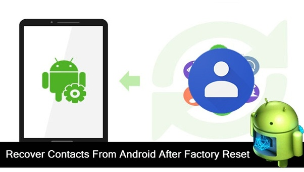 How to restore my contacts if I have factory reset my android phone
