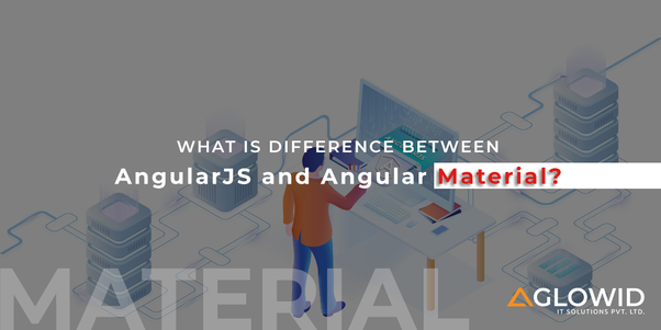What is different between Angular js and Angular Material