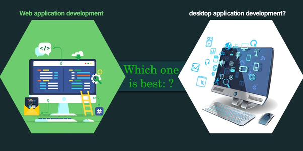 Which one is best: Web application development or desktop