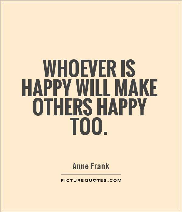 To Make Others Happy Quotes: What Is The One Thing That Makes You The Happiest?