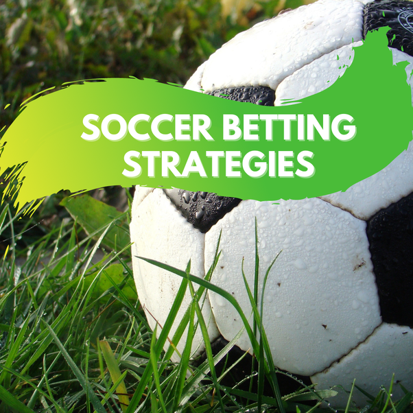 What are the best strategies for betting on soccer? - Quora