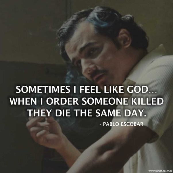 What Are Some Famous Examples Of Quotes By Pablo Escobar?