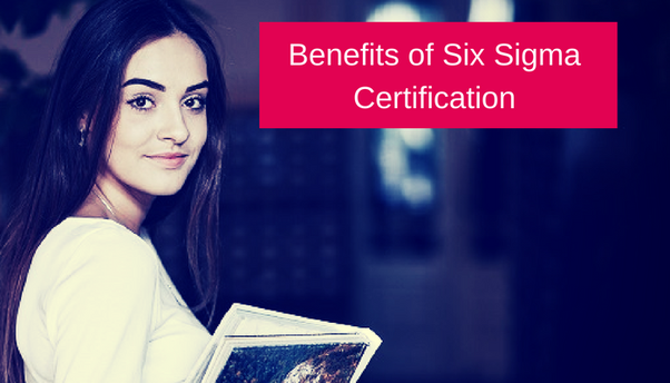 what are the benefits of a six sigma certification? - quora